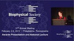 2013 Biophysical Society Lecture